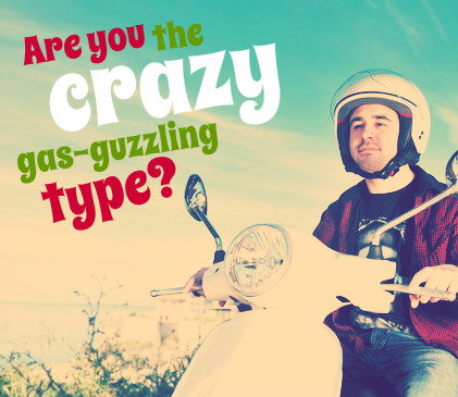 Are you the crazy gas-guzzling type?