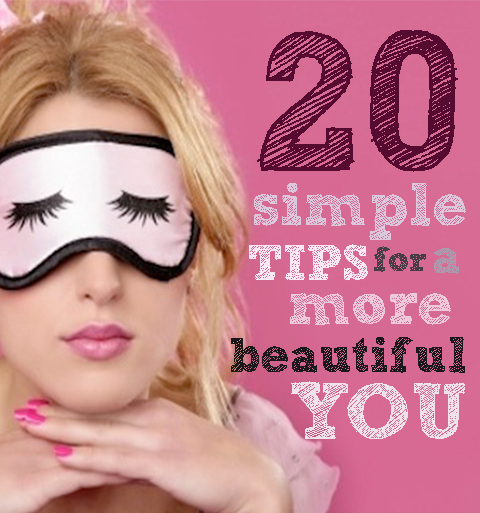 Beauty | 20 simple tips for a more beautiful you