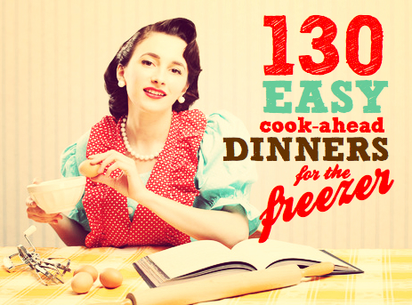freezer meals | 130 easy cook ahead dinners for the freezer