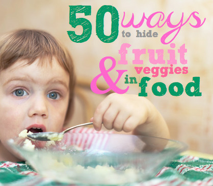 Recipes for kids | 50 ways to hide fruit and veggies in food