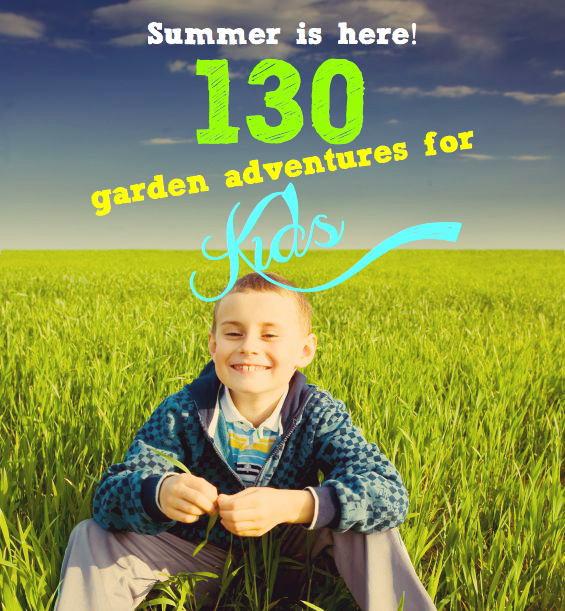Summer Activities | 130 garden adventures for kids