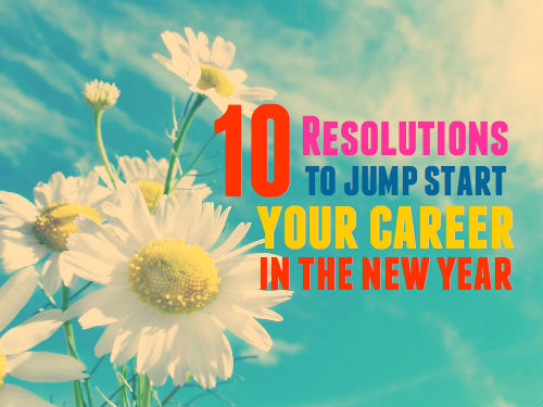 10 resolutions to jump start your career in the New Year