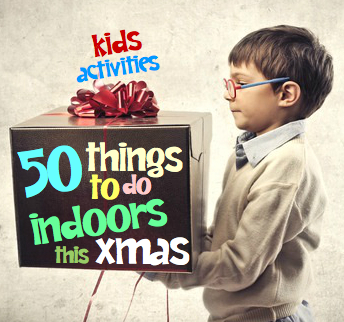 Kids activities | 50 things to do indoors this Xmas