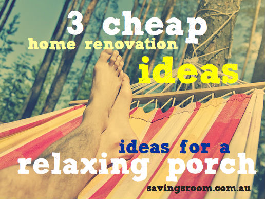 3 cheap home renovation ideas for a relaxing porch