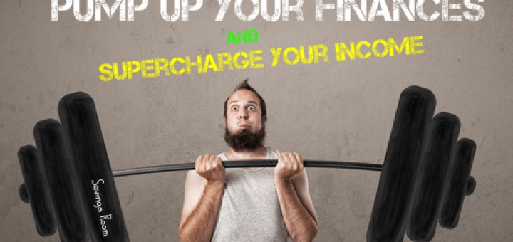 How to pump up your finances and supercharge your income