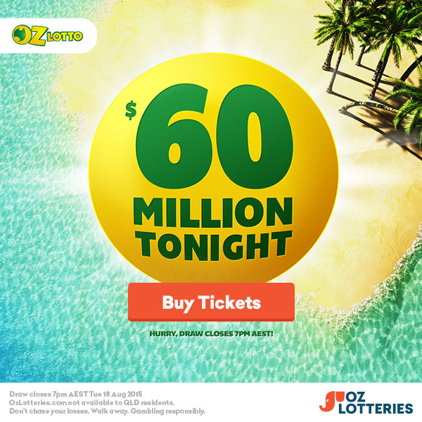 Hurry, Get your ticket now win the lottery - 20150816214842 600x600 Tonight - Life could be a dream! $60,000 million Oz Lotto draw tonight!